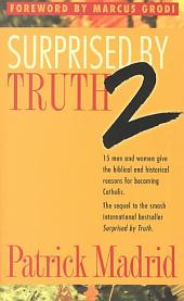 Surprised by Truth 2: Fifteen Men and Women Give the Biblical and Historical Reasons for Becoming Catholic, Volume 2