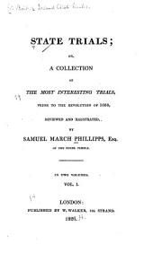 State Trials: Or, A Collection of the Most Interesting Trials, Prior to the Revolution of 1688, Reviewed and Illustrated, Volume 1