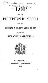 Loi sur la perception d'un droit sur les successions et donations a cause de mort et sur les donations entre-vifs