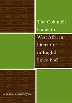 The Columbia Guide to West African Literature in English Since 1945 PDF