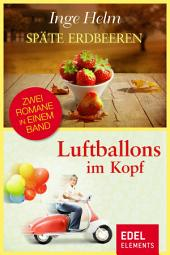 Späte Erdbeeren / Luftballons im Kopf: Zwei Romane in einem Band