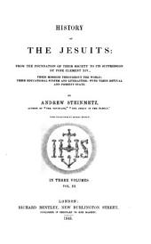 History of the Jesuits: from the foundation of their society to its suppression by Pope Clement XIV.; their missions throughout the world; their educational system and literature; with their revival and present state. By Andrew Steinmetz. Wood engravings by George Measom, Volume 3