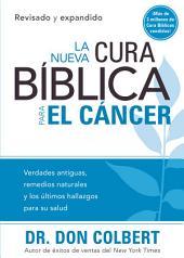 Nueva cura bíblica para el cáncer: Verdades antiguas, remedios naturales y los últimos hallazgos para su salud