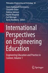 International Perspectives on Engineering Education: Engineering Education and Practice in Context, Volume 1