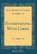 Entertaining With Cards  Classic Reprint  PDF