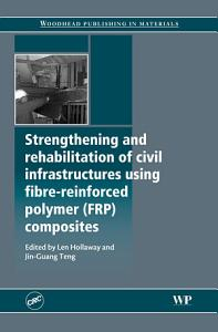 Strengthening and Rehabilitation of Civil Infrastructures Using Fibre Reinforced Polymer  FRP  Composites PDF