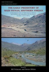 The Early Prehistory of Wadi Faynan, Southern Jordan: Archaeological Survey of Wadis Faynan, Ghuwayr and Al Bustan and Evaluation of the Pre-Pottery Neolithic A Site of WF16