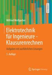 Elektrotechnik für Ingenieure - Klausurenrechnen: Aufgaben mit ausführlichen Lösungen, Ausgabe 5