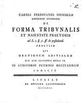 Caroli Ferdinandi Hommelii ... de forma tribunalis et majestate praetoris