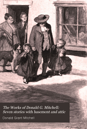 The Works of Donald G. Mitchell: Seven stories with basement and attic