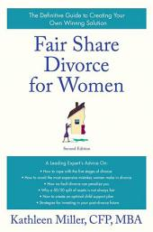 Fair Share Divorce for Women, Second Edition: The Definitive Guide to Creating a Winning Solution