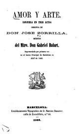 Amor y arte: zarzuela en tres actos, representada por primera vez en el teatro Principal de Barcelona en Abril de 1862, original