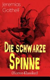 Die schwarze Spinne (Horror-Klassiker) - Vollständige Ausgabe: Fataler Pakt mit dem Teufel - Ein Klassiker der Schauerliteratur
