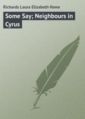 Some Say; Neighbours in Cyrus