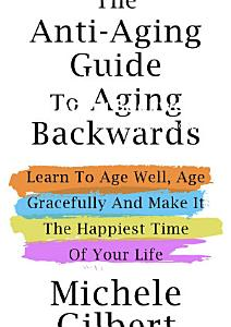 The Anti Aging Guide To Aging Backwards Book