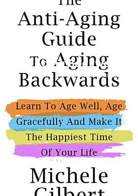The Anti Aging Guide To Aging Backwards