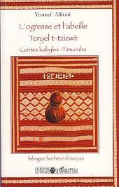 L'ogresse et l'abeille: Teryel t-tzizwit - Contes kabyles