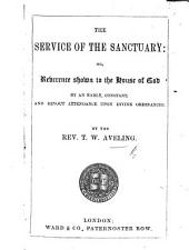 The Service of the Sanctuary: Or, Reverence Shown to the House of God by ... Attendance Upon Divine Ordinances