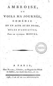 Ambroise, ou voilà ma journée, comédie en un acte et en prose, mêlée d'ariettes; par le citoyen Monvel