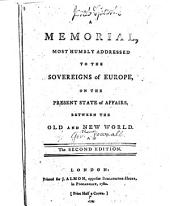 A memorial, most humbly addressed to the sovereigns of Europe, on the present state of affairs, between the Old and New world