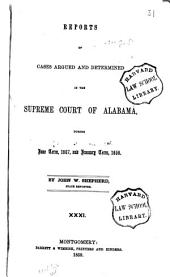 Reports of Cases Argued and Determined in the Supreme Court of Alabama: Volume 31