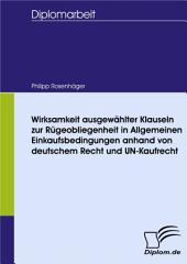 Wirksamkeit ausgewählter Klauseln zur Rügeobliegenheit in Allgemeinen Einkaufsbedingungen anhand von deutschem Recht und UN-Kaufrecht