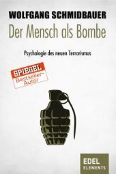 Der Mensch als Bombe: Psychologie des neuen Terrorismus