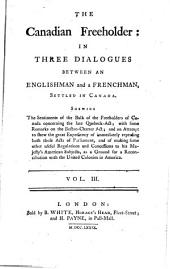 The Canadian Freeholder: In Three Dialogues Between an Englishman and a Frenchman, Settled in Canada. Shewing the Sentiments of the Bulk of the Freeholders of Canada Concerning the Late Quebec-act; with Some Remarks on the Boston-charter Act; and an Attempt to Shew the Great Expediency of Immediately Repealing Both Those Acts of Parliament, and of Making Some Other Useful Regulations and Concessions to His Majesty's American Subjects, as a Ground for a Reconciliation with the United Colonies in America ...
