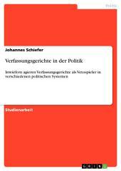 Verfassungsgerichte in der Politik: Inwiefern agieren Verfassungsgerichte als Vetospieler in verschiedenen politischen Systemen