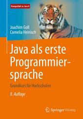 Java als erste Programmiersprache: Grundkurs für Hochschulen, Ausgabe 8