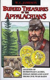 Buried Treasures of the Appalachians: Legends of Homestead Caches, Indian Mines, and Loot from Civil War Raids