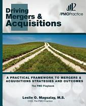 The Pmo Playbook: Acquisitions: a Practical Framework to Mergers & Acquisitions Strategies and Outcomes