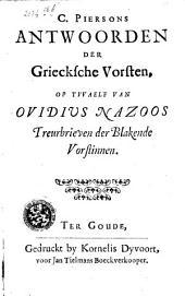 Antwoorden der grieksche vorsten op twaelf van Ovidius Nazoos treurbrieven der blakende vorstinnen