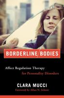 Borderline Bodies  Affect Regulation Therapy for Personality Disorders  Norton Series on Interpersonal Neurobiology  PDF