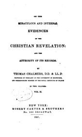On the Miraculous and Internal Evidences of the Christian Revelation: And the Authority of Its Records, Volume 2