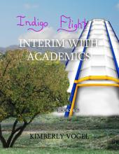 Indigo Flight: Interim With Academics:: Books 4-6