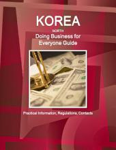 Korea North Doing Business for Everyone Guide: Practical Information and Contacts