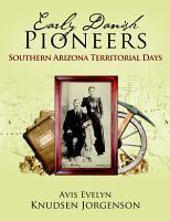 Early Danish Pioneers  Southern Arizona Territorial Days PDF