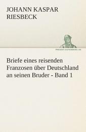 Briefe eines reisenden Franzosen über Deutschland an seinen Bruder -: Band 1