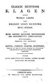 Ulrich Huttens Klagen gegen Wedag Loetz und dessen Sohn Henning zwei Bücher, herausg., übers. und erläutert von G.C.F. Mohnike