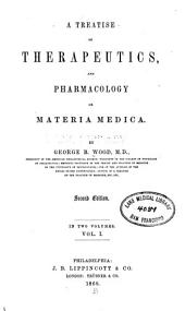 A Treatise on therapeutics, and pharmacology, or materia media: Volume 1
