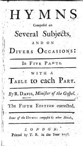 Hymns composed on several subjects, and on divers occasions: in three parts. With an alphabetical table ... The second edition. Some of the hymns composed by other hands