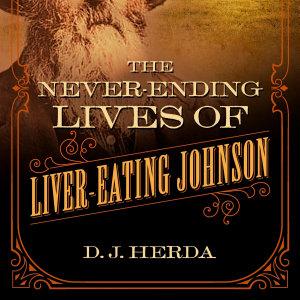 The Never Ending Lives of Liver Eating Johnson