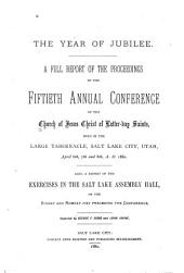 The Year of Jubilee: A Full Report of the Proceedings of the Fiftieth Annual Conference of the Church of Jesus Christ of Latter-day Saints, Held in the Large Tabernacle, Salt Lake City, Utah, April 6th, 7th and 8th, A. D. 1880 ; Also a Report of the Exercises in the Salt Lake Assembly Hall, on the Sunday and Monday Just Preceding the Conference, Volume 6