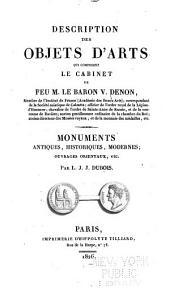 Description des objets d'arts qui composent le cabinet de feu M. el baron V. Denon ...: Monuments antiques, historiques, modernes; ouvrages orientaux, etc