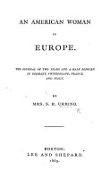 An American Woman in Europe  The journal of two years and a half sojourn in Germany  Switzerland  France and Italy PDF
