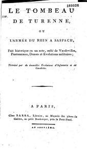 Le Tombeau de Turenne, ou l'Armée du Rhin à Saspach: fait historique en un acte, mêlé de vaudevilles, pantomimes, danses et évolutions militaires...