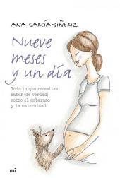 Nueve meses y un día: Todo lo que necesitas saber (de verdad) sobre el embarazo y la maternidad