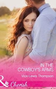 In The Cowboy s Arms  Mills   Boon Cherish   Thunder Mountain Brotherhood  Book 9  PDF
