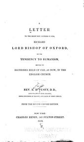 A Letter to the Right Rev. Father in God, Richard, Lord Bishop of Oxford: On the Tendency to Romanism Imputed to Doctrines Held of Old, as Now, in the English Church